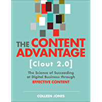 The Content Advantage (Clout 2.0): The Science of Succeeding at Digital Business through Effective Content (Voices That…
