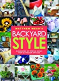 img - for Matthew Mead's Backyard Style: Hundreds of Fresh Ideas for Outdoor Spaces book / textbook / text book