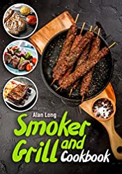 Smoker And Grill Cookbook: (Barbecue Cookbook) – The Ultimate Guide and Recipe Book For The Most Delicious And Flavorful Barbeque