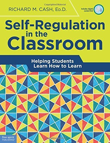 Self-Regulation in the Classroom: Helping Students Learn How to Learn by Richard M. Cash Ed.D. (2016-03-23)