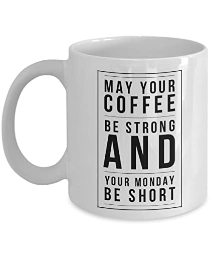 Amazon Com Funny Humours Quotes Mug May Your Coffee Be Strong
