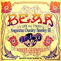 Bear: The Life and Times of Augustus Owsley Stanley III Audiobook by Robert Greenfield Narrated by Sean Runnette