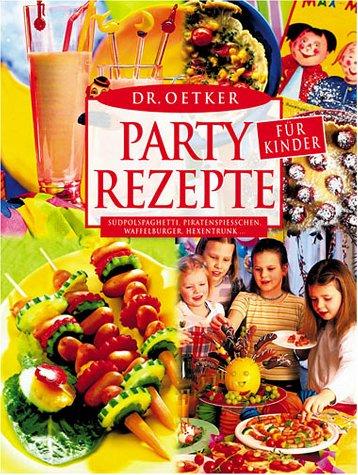 Dr. Oetker Partyrezepte für Kinder : Südpolspaghetti, Piratenspiesschen, Gespenstergrütze, Hexentrunk