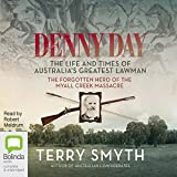 Denny Day: The Life and Times of Australia's Greatest Lawman - the Forgotten Hero of the Myall Creek Massacre