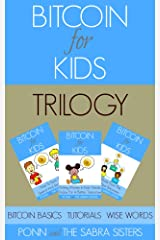[Bitcoin Beginner For Kids Trilogy] Book 1: Bitcoin Basics. Book 2: Fun & Easy Tutorials. Book 3: Wise Words. Kindle Edition