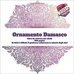 Ornamento Damasco Libro Da Colorare Per Adulti 200 Pagine Ai