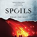 Spoils Audiobook by Brian Van Reet Narrated by Nicol Zanzarella, Armando Duran, Andrew Eiden
