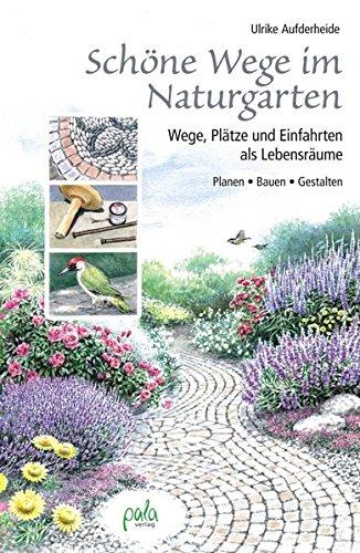 Schöne Wege im Naturgarten: Wege, Plätze und Einfahrten als Lebensräume