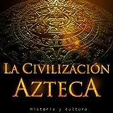 La Civilización Azteca: Historia y cultura [Aztec Civilization: History and Culture]