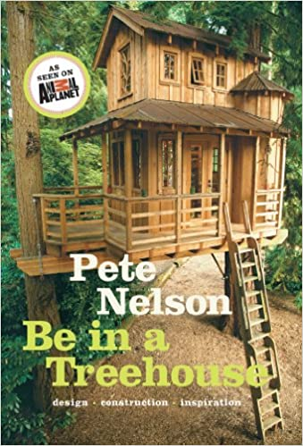 be in a treehouse design construction inspiration pete nelson 0884449852341 amazoncom books
