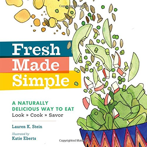 Fresh Made Simple: A Naturally Delicious Way to Eat: Look, Cook, and Savor (Best Way To Store Avocado Half)