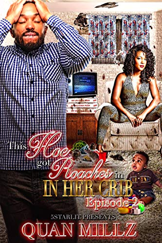 This Hoe Got Roaches In Her Crib: Episode 2