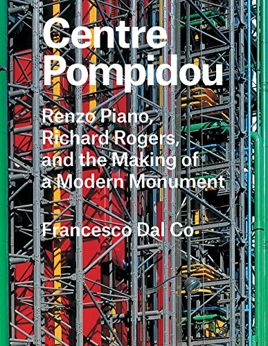 Centre Pompidou: Renzo Piano, Richard Rogers, and the Making of a Modern Monument (Great Architects/Great Buildings) (The Georges Pompidou Centre And Museum Of Art)