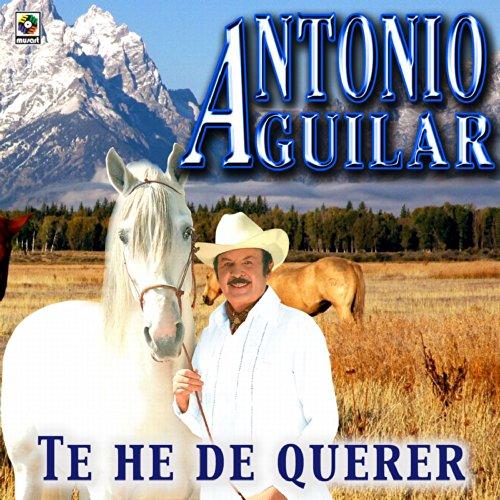 Te He De Querer - Antonio Aguilar