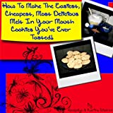 How To Make The Easiest, Cheapest, Most Delicious, Melt In Your Mouth Cookie You've Ever Tasted!