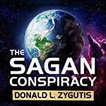 The Sagan Conspiracy: NASA's Untold Plot to Suppress the People's Scientist's Theory of Ancient Aliens | Donald L. Zygutis