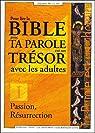 Pour la Bible avec Ta Parole est un trésor avec les adultes : Tome 1, Passion, Résurrection par Diffusion catéchistique