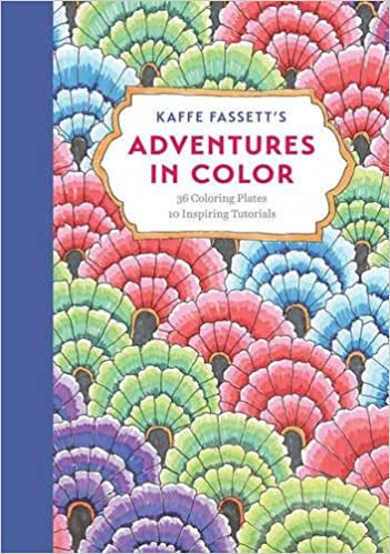 kaffe fassetts adventures in color adult coloring book 36 coloring plates 10 inspiring tutorials