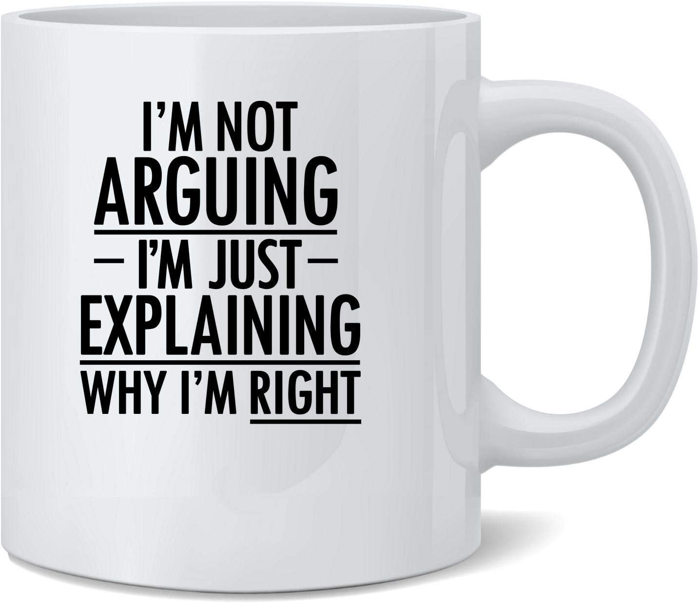 Poster Foundry Im Not Arguing Im Just Explaining Why Im Right Ceramic Coffee Mug Tea Cup Fun Novelty Gift 12 oz