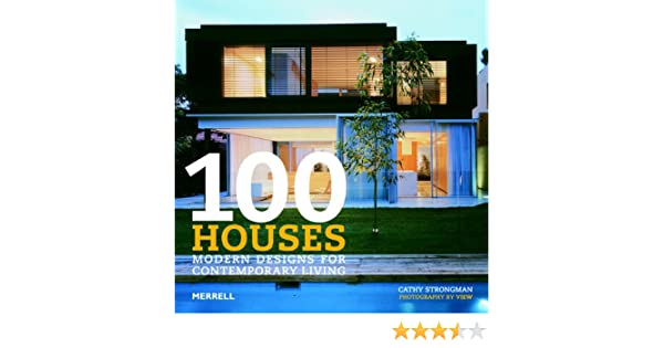 100 Houses: Modern Designs for Contemporary Living: Cathy Strongman ...