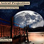 Astral Projection: Learn How to Astral Project | Gelina Ray