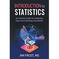 Introduction to Statistics: An Intuitive Guide for Analyzing Data and Unlocking Discoveries