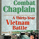 Combat Chaplain: A Thirty-Year Vietnam Battle | James D Johnson