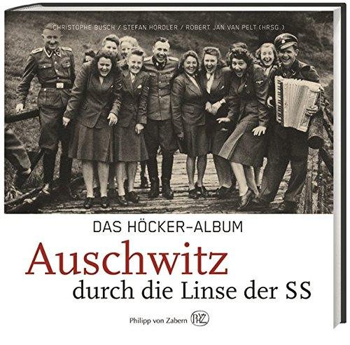 Das Höcker-Album: Auschwitz durch die Linse der SS Taschenbuch – 1. März 2016 Christophe Busch 3805349580 Geschichte / 20. Jahrhundert 1940 bis 1949 n. Chr.
