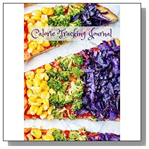 Calorie Tracking Journal (Healthy for Life Food Journals and Diaries) (Volume 11)