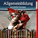 Geschichte Europas (Reihe Allgemeinbildung) Hörbuch von Martin Zimmermann Gesprochen von: Michael Schwarzmaier, Marina Köhler