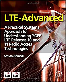 LTE-Advanced: A Practical Systems Approach to Understanding 3GPP LTE Releases 10 and 11 Radio Access Technologies by Sassan Ahmadi (2013-11-14)