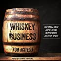 Whiskey Business: How Small-Batch Distillers Are Transforming American Spirits Audiobook by Tom Acitelli Narrated by Barry Abrams