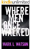 Where Men Once Walked (Mark L. Watson Book 1)