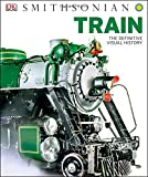 img - for Train: The Definitive Visual History (Dk Smithsonian) book / textbook / text book