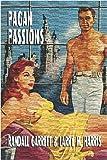 Pagan Passions, Randall Garrett and Larry Harris, 1434492435