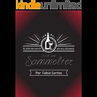 Você um Sommelier: A arte de servir ao seu alcance