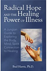 Radical Hope and the Healing Power of Illness: A Jungian Guide to Exploring the Body, Mind, Spirit Connection to Healing Kindle Edition