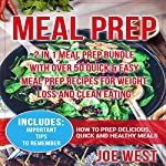 Meal Prep: 2 in 1 Meal Prep Bundle: With over 50 Quick & Easy Meal Prep Recipes for Weight Loss and Clean Eating | Joe West