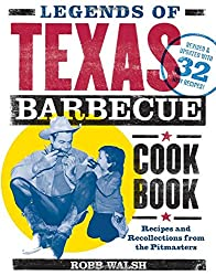 Legends of Texas Barbecue Cookbook: Recipes and Recollections from the Pitmasters, Revised and Updated with 32 New Recipes