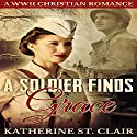A Soldier Finds Grace: A Christian Military Romance Audiobook by Katherine St. Clair Narrated by Eva R. Marienchild