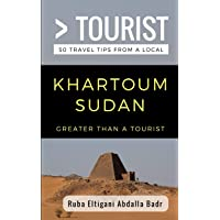 Greater Than a Tourist- Khartoum Sudan: 50 Travel Tips from a Local