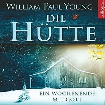 Die Hütte. Ein Wochenende mit Gott (Hörbuch-Download