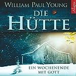 Die Hütte. Ein Wochenende mit Gott   William Paul Young