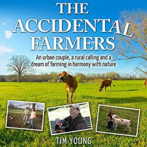 The Accidental Farmers: An Urban Couple, a Rural Calling and a Dream of Farming in Harmony with Nature Audiobook