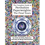 The Complete Guide to Perthshire Paperweights: The Final Years