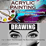 Acrylic Painting & Drawing: 1-2-3 Easy Techniques to Mastering Acrylic Painting! & 1-2-3 Easy Techniques to Mastering Drawing! | Scott Landowski