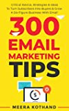 300 Email Marketing Tips: Critical Advice And Strategy To Turn Subscribers Into Buyers & Grow A Six-Figure Business With…