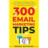 300 Email Marketing Tips: Critical Advice And Strategy To Turn Subscribers Into Buyers & Grow A Six-Figure Business With Emai