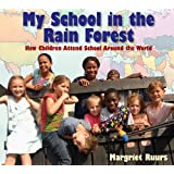 My School in the Rain Forest: How Children Attend School Around the World