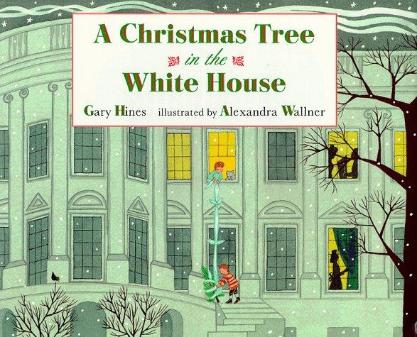 A Christmas Tree In The White House Gary Hines Alexandra Wallner 9780805050769 Amazon Books